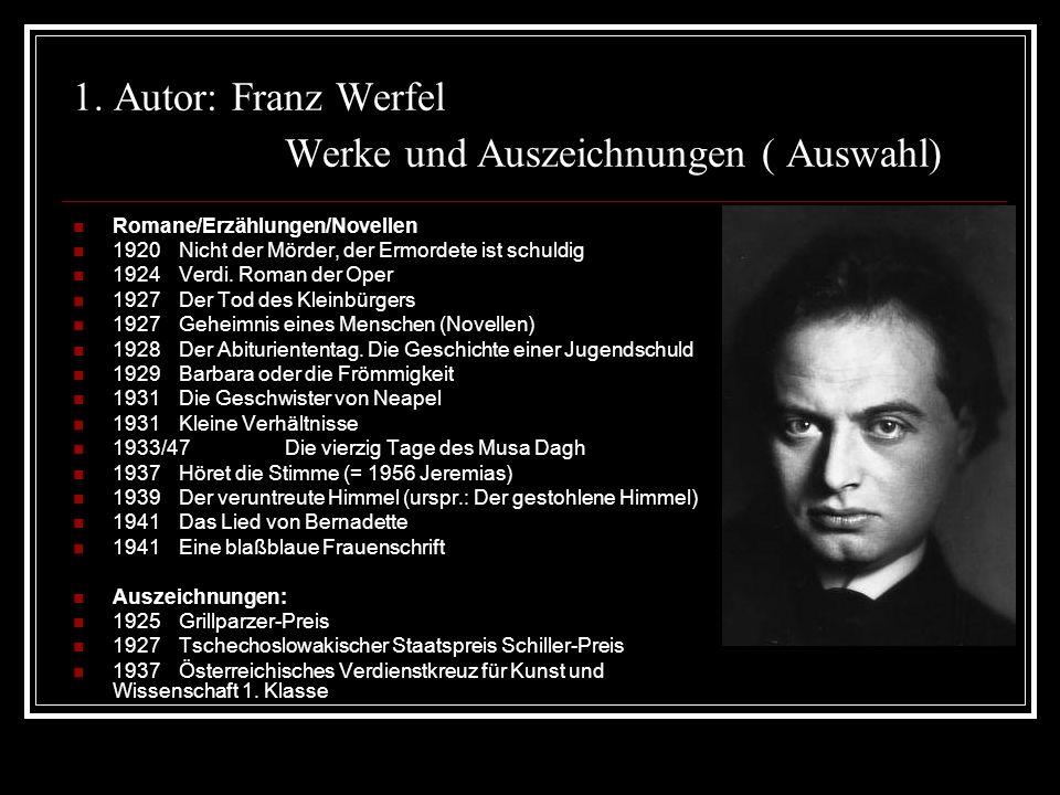 1. Autor: Franz Werfel Werke und Auszeichnungen ( Auswahl) Romane/Erzählungen/Novellen 1920Nicht der Mörder, der Ermordete ist schuldig 1924Verdi. Rom
