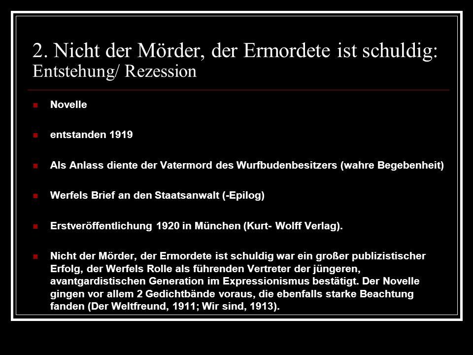 2. Nicht der Mörder, der Ermordete ist schuldig: Entstehung/ Rezession Novelle entstanden 1919 Als Anlass diente der Vatermord des Wurfbudenbesitzers