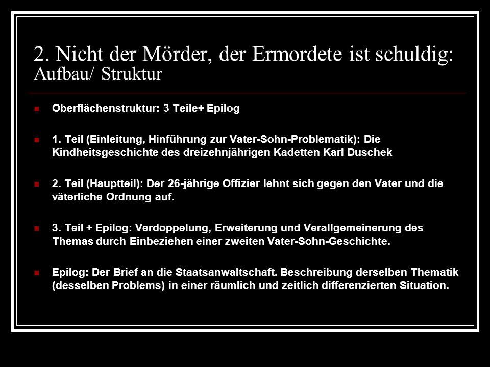 2. Nicht der Mörder, der Ermordete ist schuldig: Aufbau/ Struktur Oberflächenstruktur: 3 Teile+ Epilog 1. Teil (Einleitung, Hinführung zur Vater-Sohn-