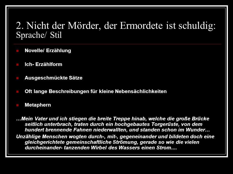 2. Nicht der Mörder, der Ermordete ist schuldig: Sprache/ Stil Novelle/ Erzählung Ich- Erzählform Ausgeschmückte Sätze Oft lange Beschreibungen für kl