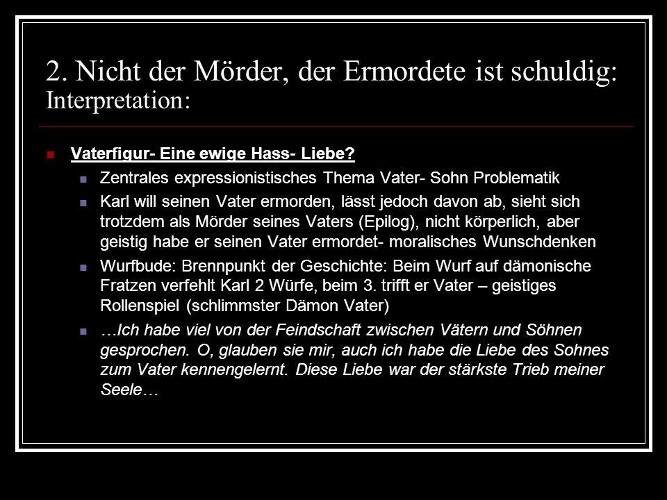 2. Nicht der Mörder, der Ermordete ist schuldig: Interpretation: Vaterfigur- Eine ewige Hass- Liebe? Zentrales expressionistisches Thema Vater- Sohn P