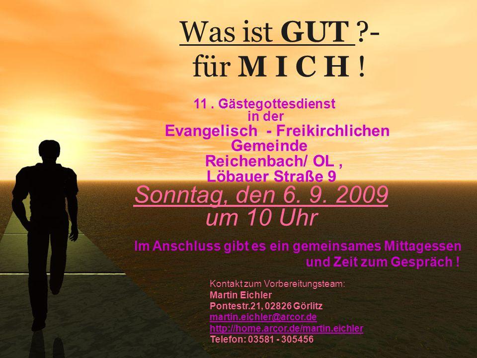Was ist GUT ?- für M I C H ! 11. Gästegottesdienst in der Evangelisch - Freikirchlichen Gemeinde Reichenbach/ OL, Löbauer Straße 9 Sonntag, den 6. 9.