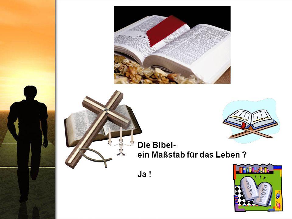 Die Bibel- ein Maßstab für das Leben ? Ja !