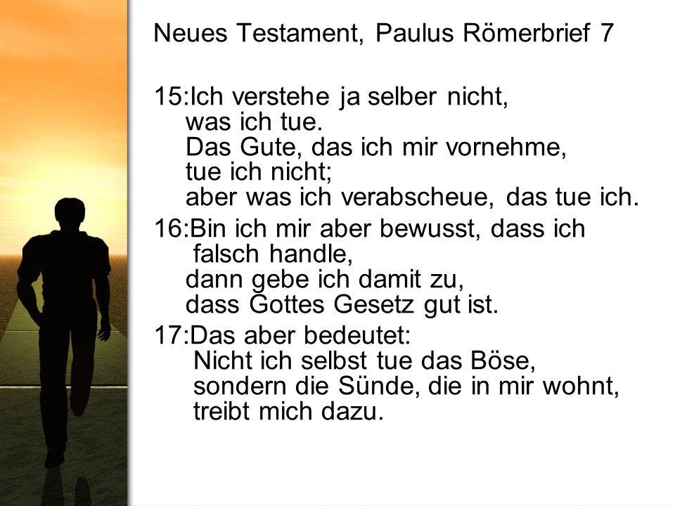Neues Testament, Paulus Römerbrief 7 15:Ich verstehe ja selber nicht, was ich tue. Das Gute, das ich mir vornehme, tue ich nicht; aber was ich verabsc