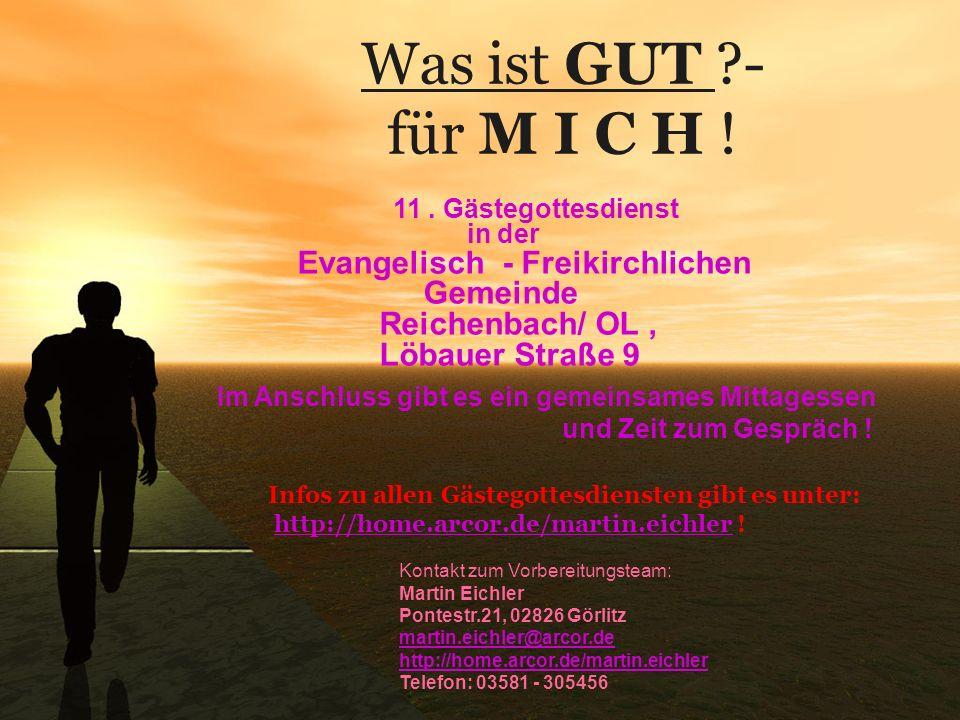 Was ist GUT ?- für M I C H ! 11. Gästegottesdienst in der Evangelisch - Freikirchlichen Gemeinde Reichenbach/ OL, Löbauer Straße 9 Im Anschluss gibt e