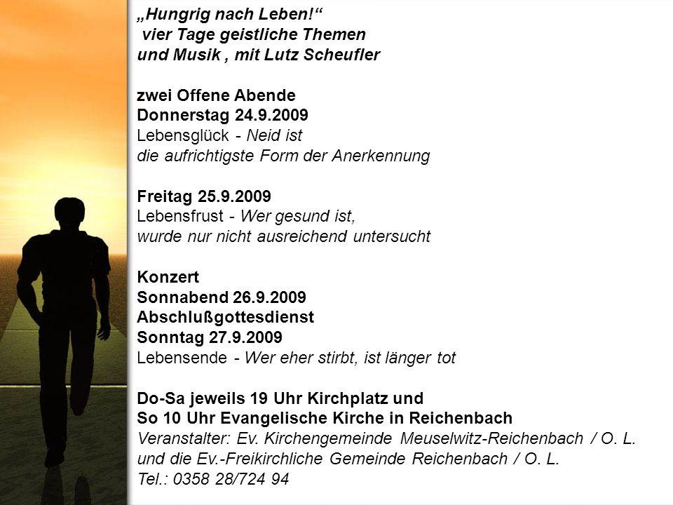 Hungrig nach Leben! vier Tage geistliche Themen und Musik, mit Lutz Scheufler zwei Offene Abende Donnerstag 24.9.2009 Lebensglück - Neid ist die aufri