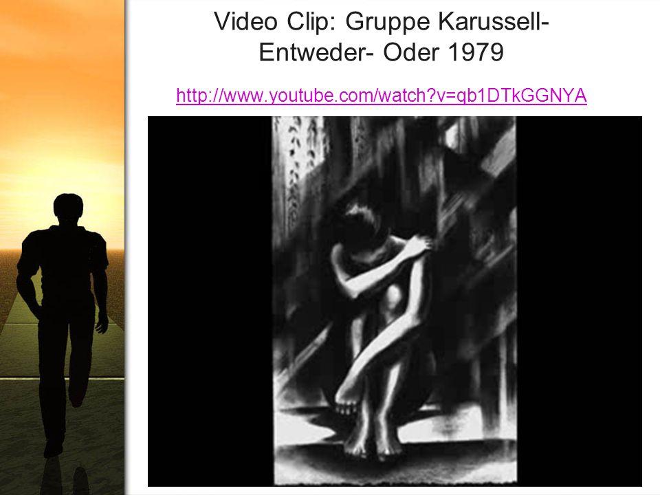 Video Clip: Gruppe Karussell- Entweder- Oder 1979 http://www.youtube.com/watch?v=qb1DTkGGNYA http://www.youtube.com/watch?v=qb1DTkGGNYA
