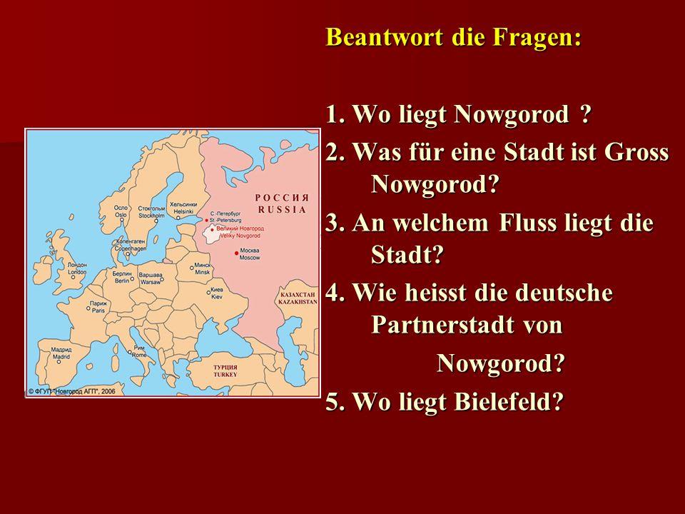 Beantwort die Fragen: 1. Wo liegt Nowgorod . 2. Was für eine Stadt ist Gross Nowgorod.