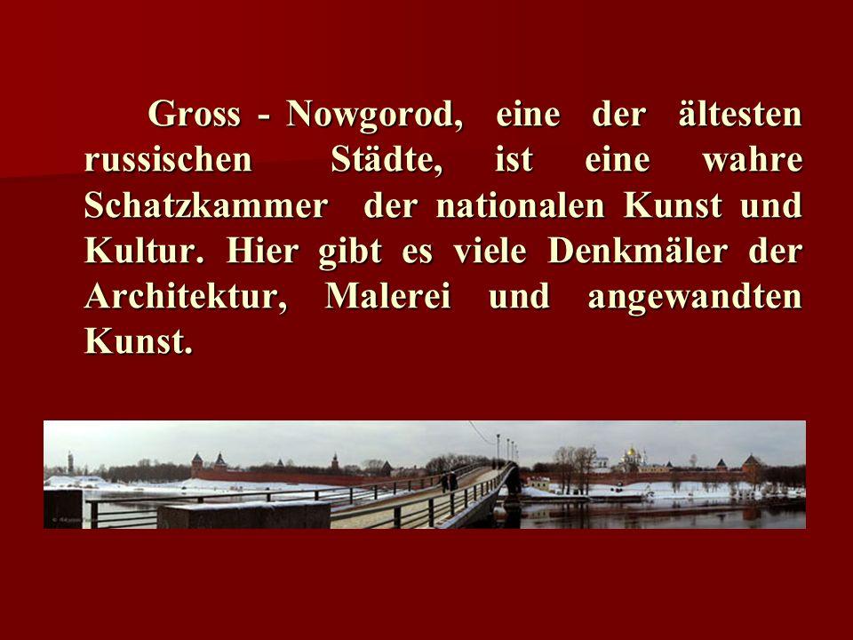 Gross - Nowgorod, eine der ältesten russischen Städte, ist eine wahre Schatzkammer der nationalen Kunst und Kultur.