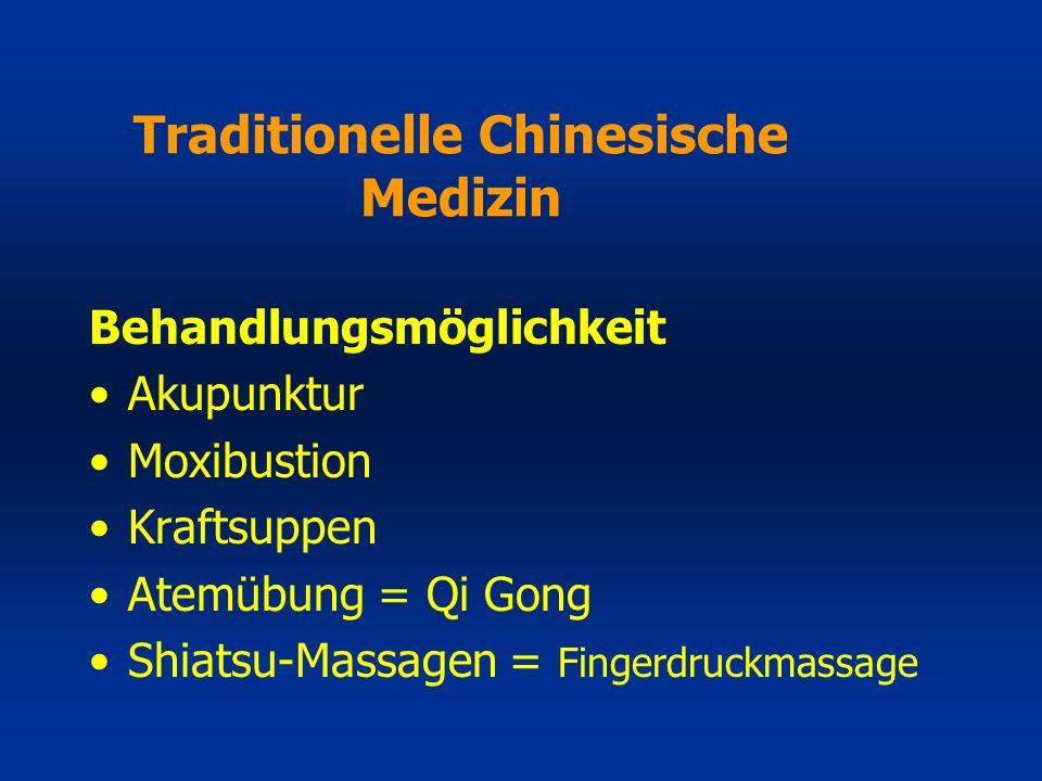 Behandlungsmöglichkeit Akupunktur Moxibustion Kraftsuppen Atemübung = Qi Gong Shiatsu-Massagen = Fingerdruckmassage Traditionelle Chinesische Medizin
