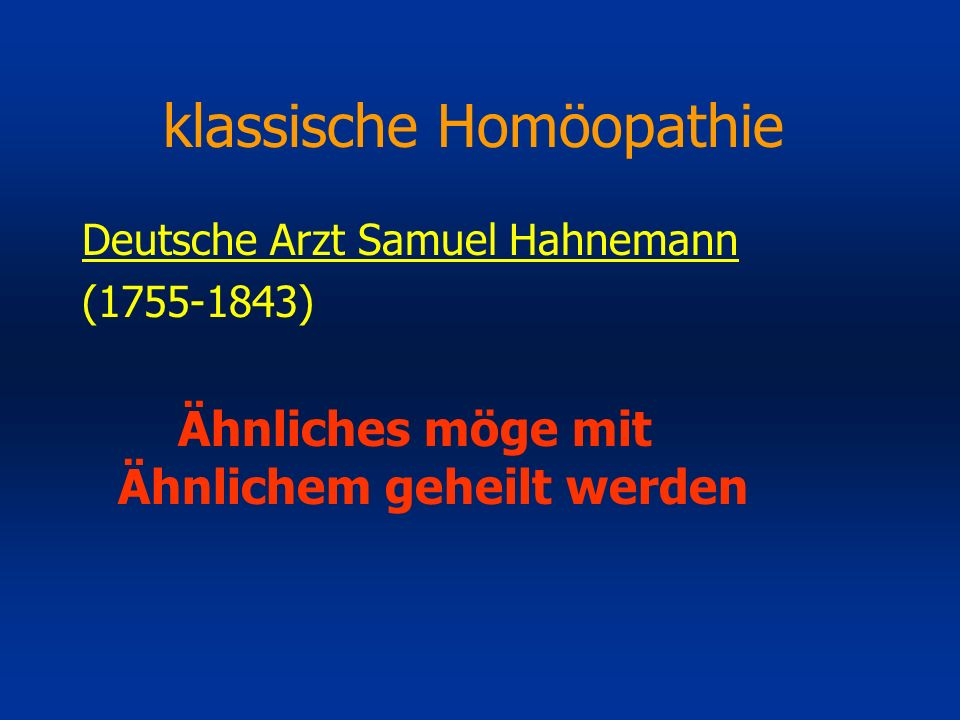 klassische Homöopathie Deutsche Arzt Samuel Hahnemann (1755-1843) Ähnliches möge mit Ähnlichem geheilt werden