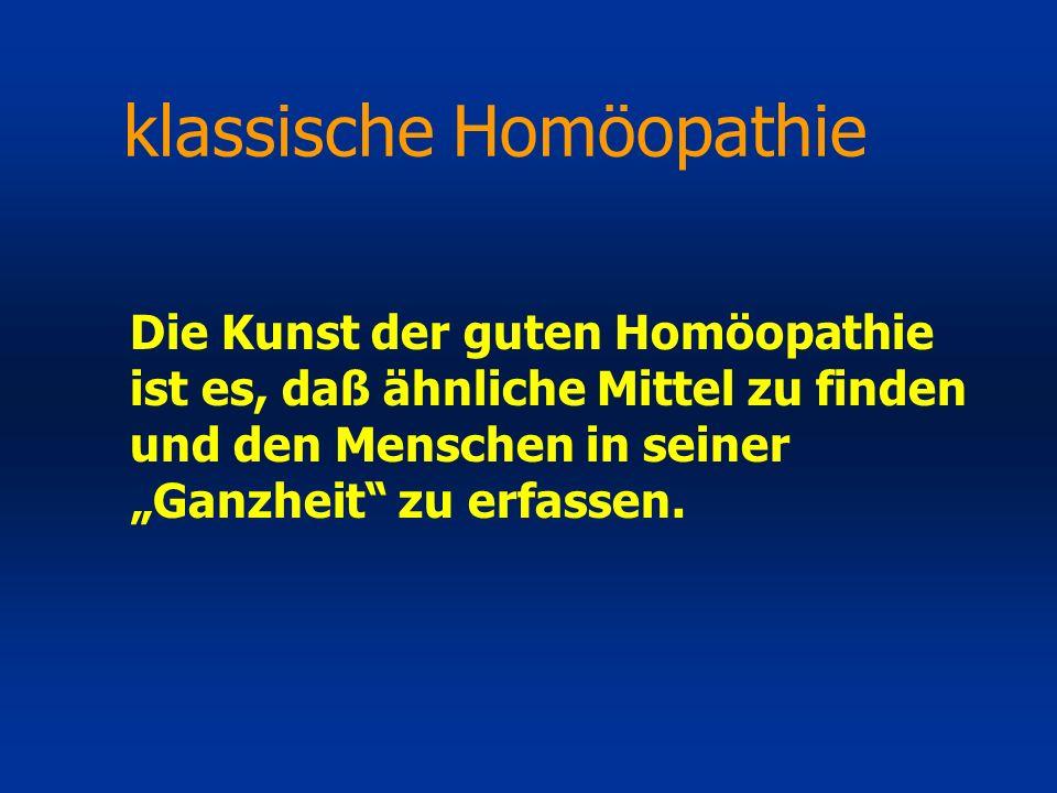 Die Kunst der guten Homöopathie ist es, daß ähnliche Mittel zu finden und den Menschen in seiner Ganzheit zu erfassen. klassische Homöopathie