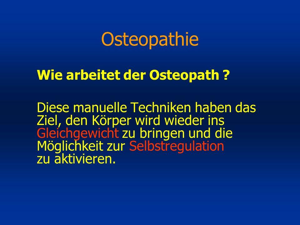 Osteopathie Wie arbeitet der Osteopath ? Diese manuelle Techniken haben das Ziel, den Körper wird wieder ins Gleichgewicht zu bringen und die Möglichk