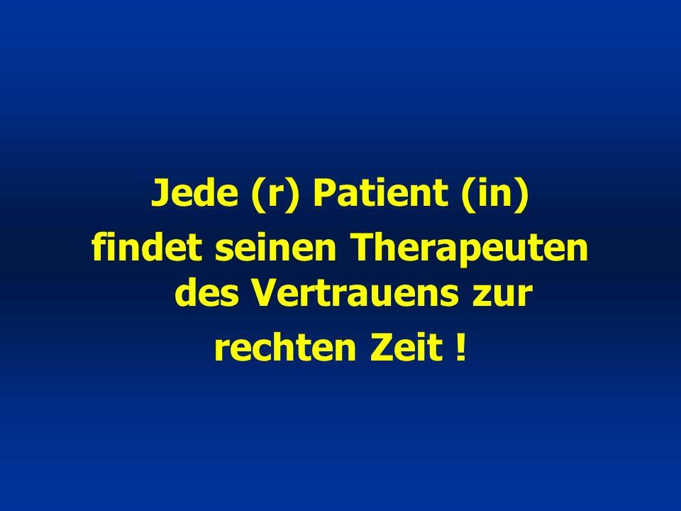 Jede (r) Patient (in) findet seinen Therapeuten des Vertrauens zur rechten Zeit !