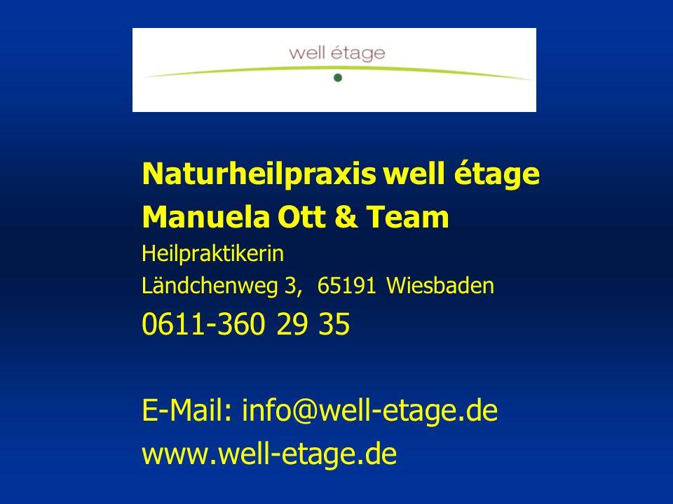 Naturheilpraxis well étage Manuela Ott & Team Heilpraktikerin Ländchenweg 3, 65191 Wiesbaden 0611-360 29 35 E-Mail: info@well-etage.de www.well-etage.