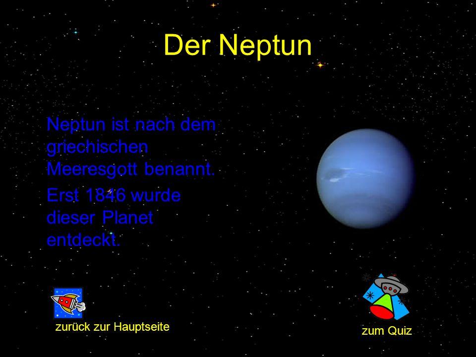 Der Neptun Neptun ist nach dem griechischen Meeresgott benannt. Erst 1846 wurde dieser Planet entdeckt. zum Quiz zurück zur Hauptseite