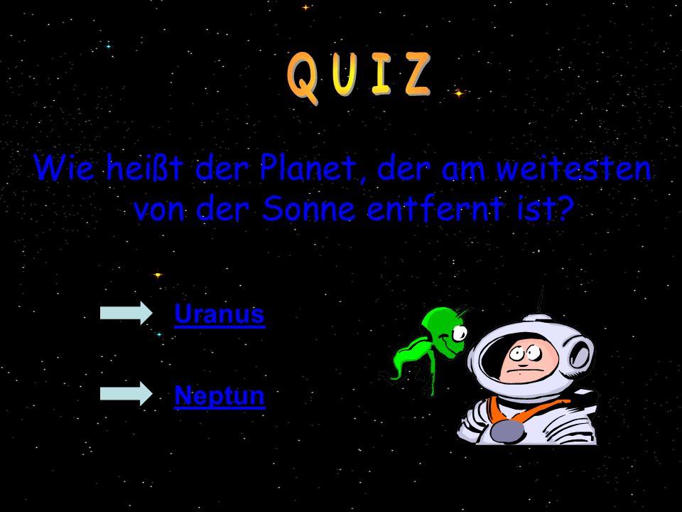 Wie heißt der Planet, der am weitesten von der Sonne entfernt ist? Uranus Neptun