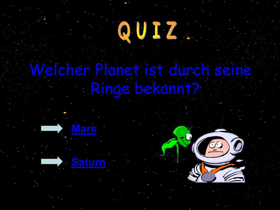 Welcher Planet ist durch seine Ringe bekannt? Mars Saturn