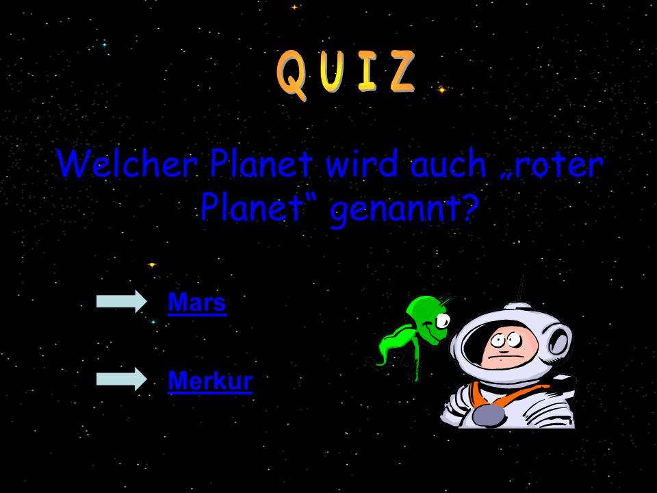 Welcher Planet wird auch roter Planet genannt? Mars Merkur
