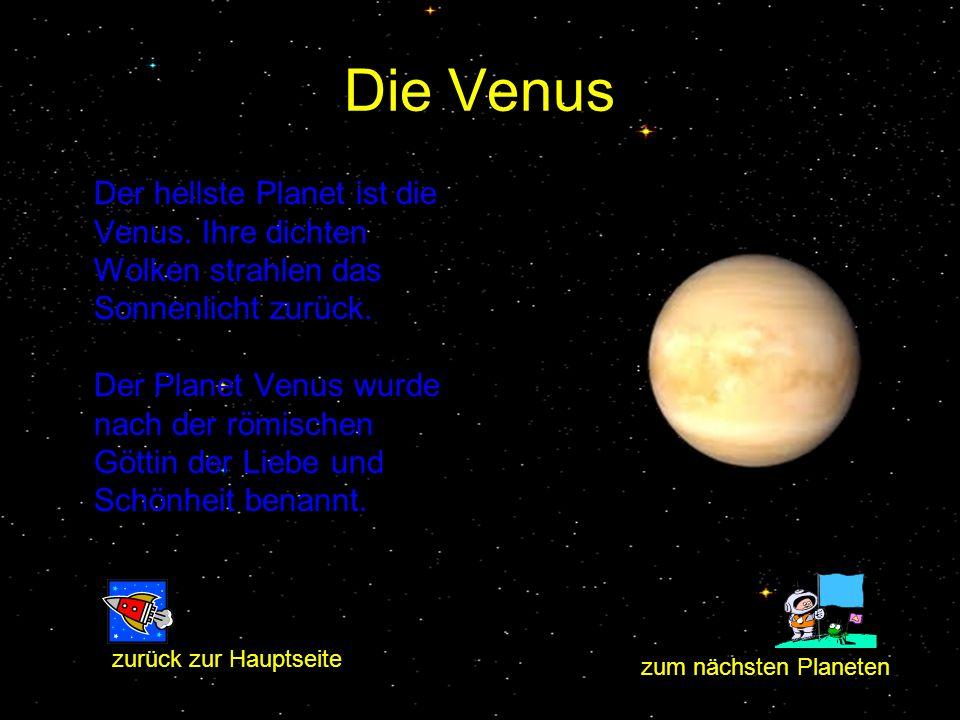 Die Venus Der hellste Planet ist die Venus. Ihre dichten Wolken strahlen das Sonnenlicht zurück. Der Planet Venus wurde nach der römischen Göttin der