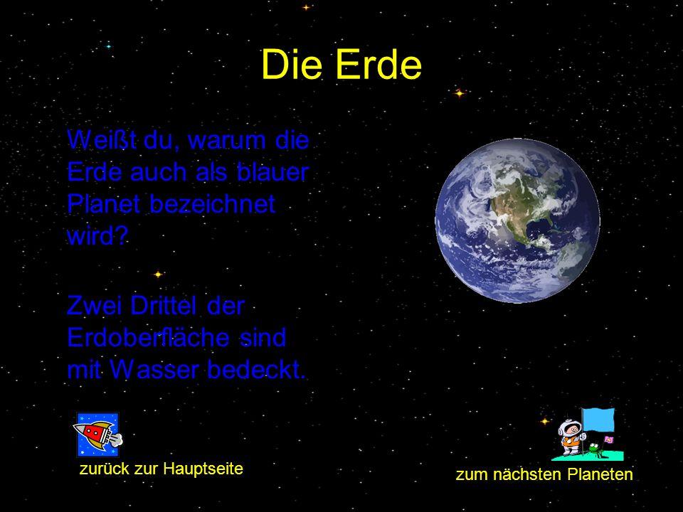 Die Erde Weißt du, warum die Erde auch als blauer Planet bezeichnet wird? Zwei Drittel der Erdoberfläche sind mit Wasser bedeckt. zum nächsten Planete