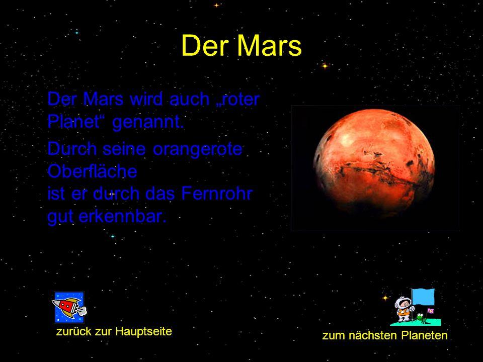 Der Mars Der Mars wird auch roter Planet genannt. Durch seine orangerote Oberfläche ist er durch das Fernrohr gut erkennbar. zum nächsten Planeten zur
