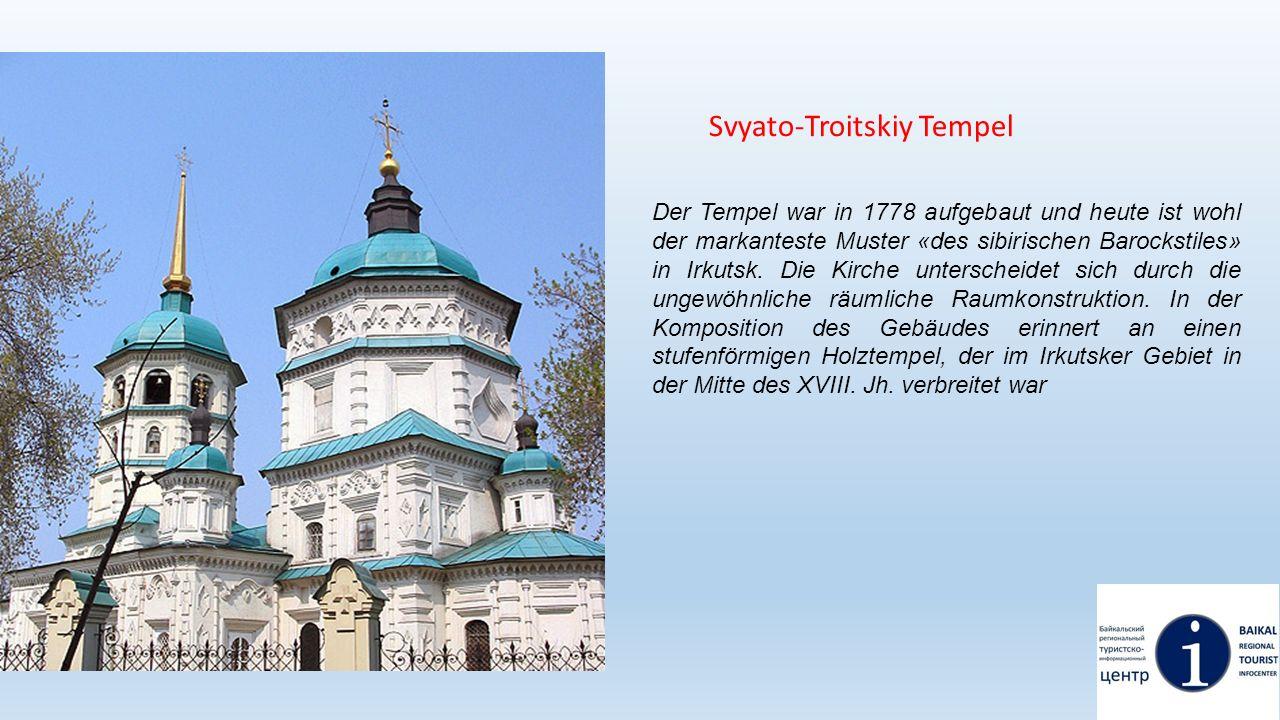 Svyato-Troitskiy Tempel Der Tempel war in 1778 aufgebaut und heute ist wohl der markanteste Muster «des sibirischen Barockstiles» in Irkutsk. Die Kirc