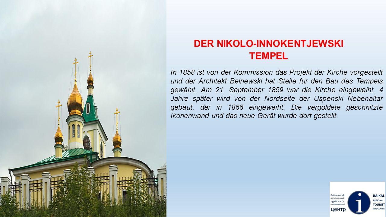 DER NIKOLO-INNOKENTJEWSKI TEMPEL In 1858 ist von der Kommission das Projekt der Kirche vorgestellt und der Architekt Belnewski hat Stelle für den Bau