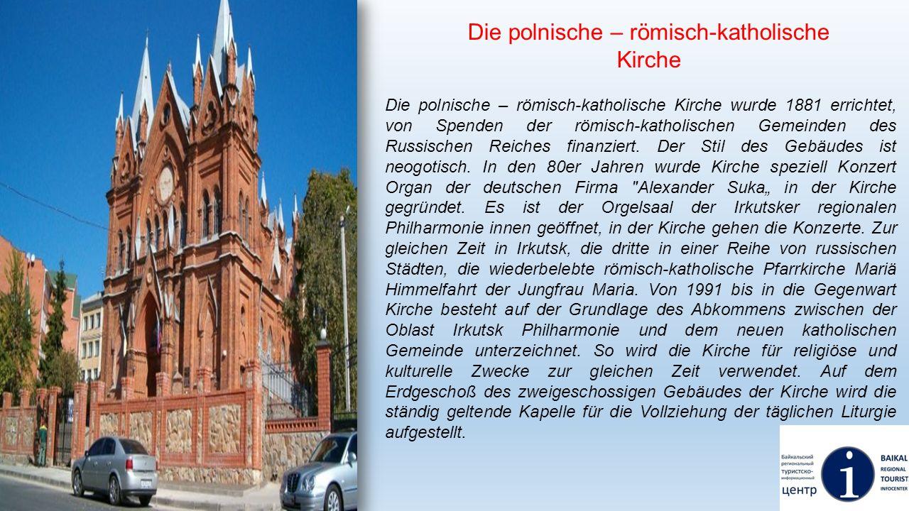 Die polnische – römisch-katholische Kirche Die polnische – römisch-katholische Kirche wurde 1881 errichtet, von Spenden der römisch-katholischen Gemei