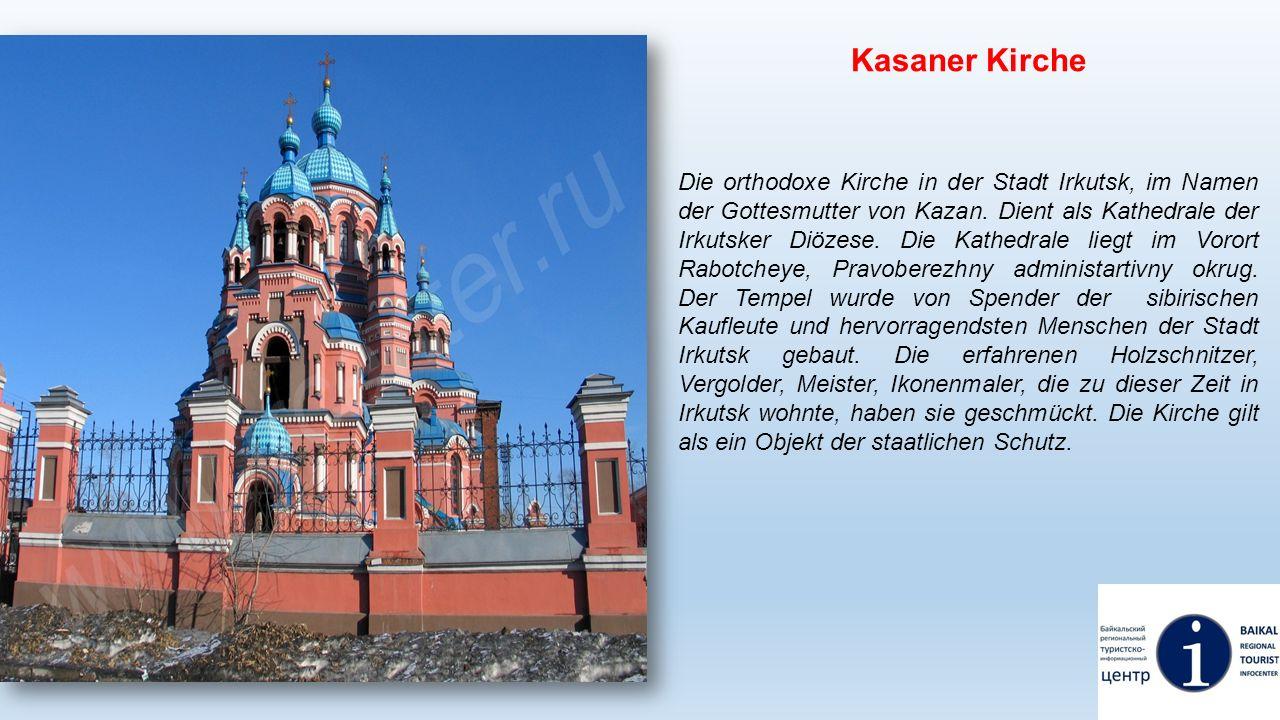 Kasaner Kirche Die orthodoxe Kirche in der Stadt Irkutsk, im Namen der Gottesmutter von Kazan. Dient als Kathedrale der Irkutsker Diözese. Die Kathedr