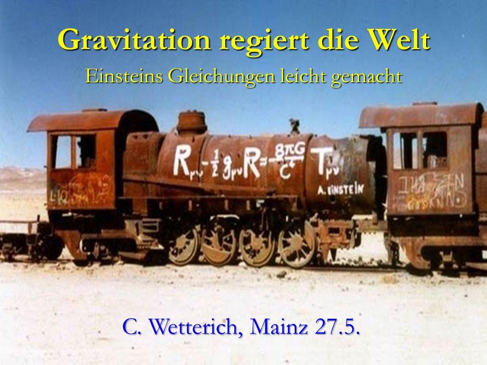 Gravitation regiert die Welt Einsteins Gleichungen leicht gemacht C. Wetterich, Mainz 27.5.