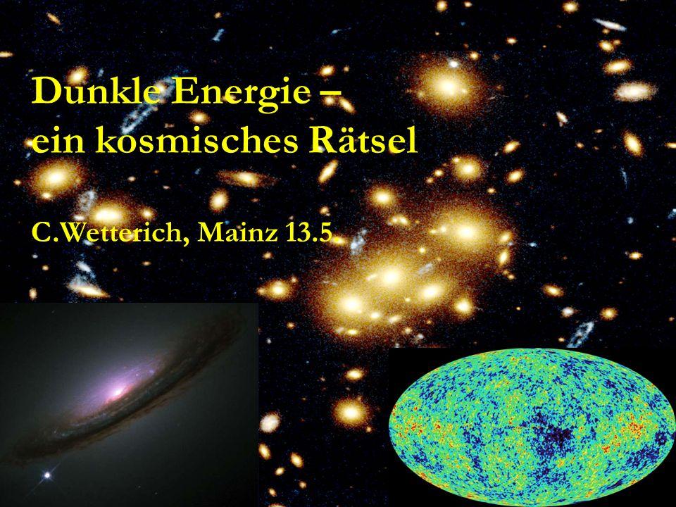 Dunkle Energie – ein kosmisches Rätsel C.Wetterich, Mainz 13.5.