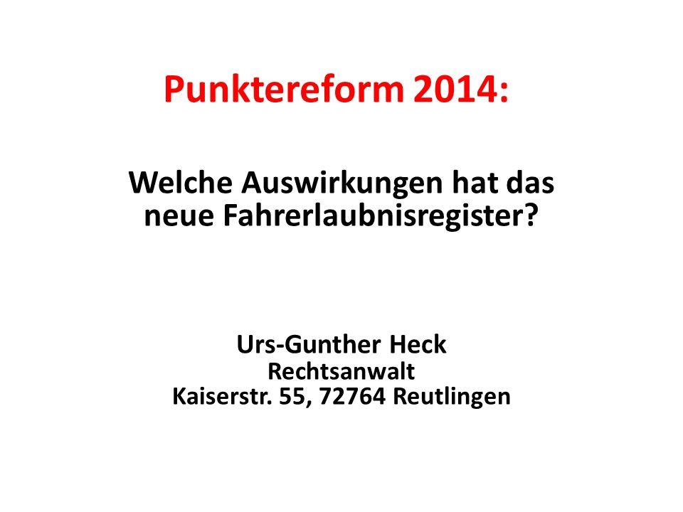 Punktereform 2014: Welche Auswirkungen hat das neue Fahrerlaubnisregister? Urs-Gunther Heck Rechtsanwalt Kaiserstr. 55, 72764 Reutlingen