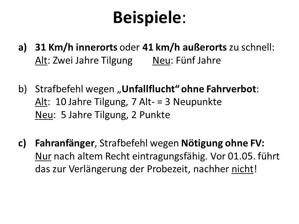 Beispiele: a)31 Km/h innerorts oder 41 km/h außerorts zu schnell: Alt: Zwei Jahre Tilgung Neu: Fünf Jahre b)Strafbefehl wegen Unfallflucht ohne Fahrve