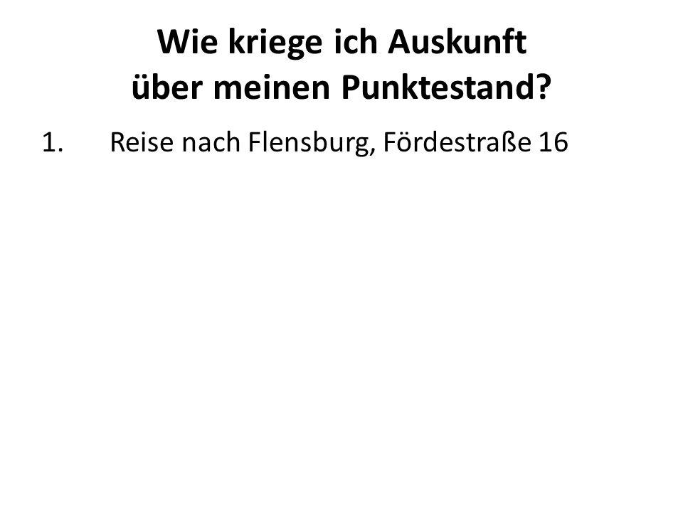 Wie kriege ich Auskunft über meinen Punktestand? 1.Reise nach Flensburg, Fördestraße 16