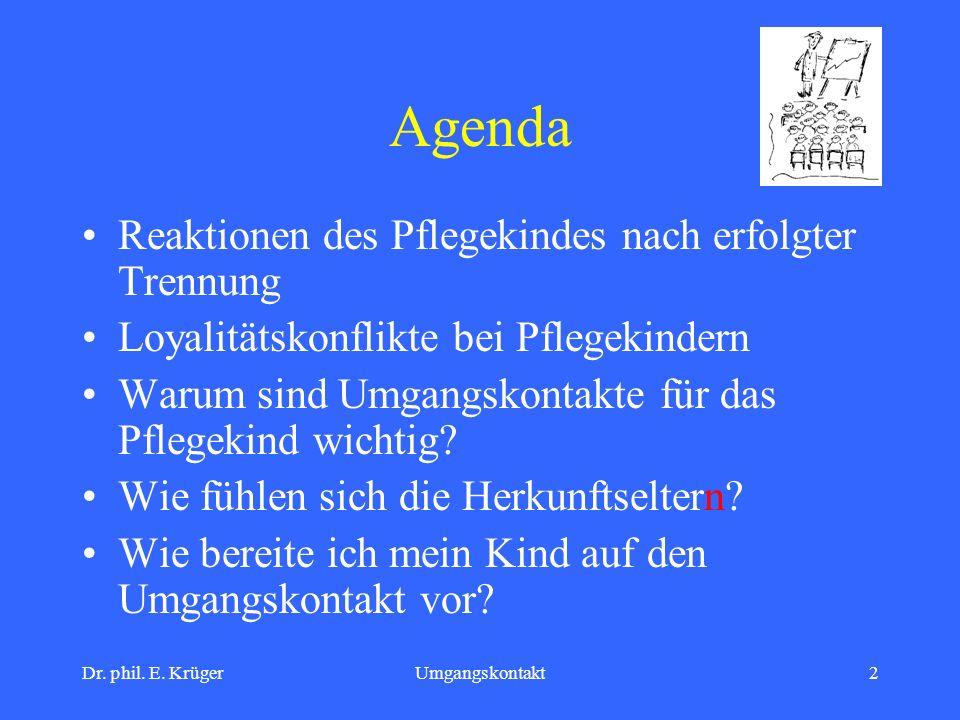 Dr. phil. E. KrügerUmgangskontakt2 Agenda Reaktionen des Pflegekindes nach erfolgter Trennung Loyalitätskonflikte bei Pflegekindern Warum sind Umgangs