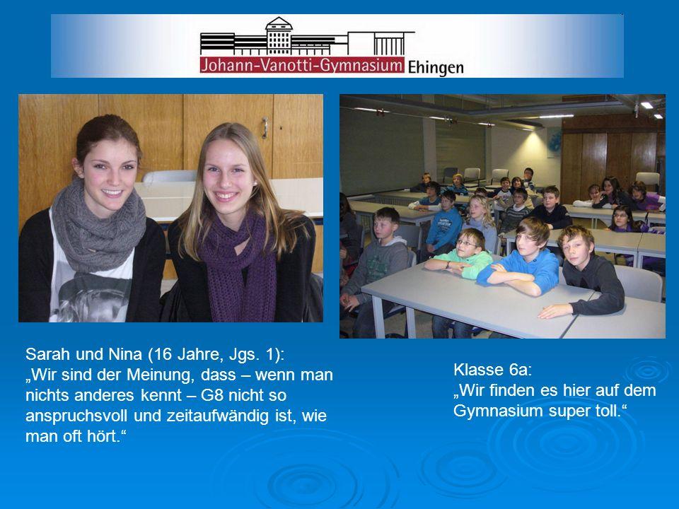Klasse 6a: Wir finden es hier auf dem Gymnasium super toll. Sarah und Nina (16 Jahre, Jgs. 1): Wir sind der Meinung, dass – wenn man nichts anderes ke