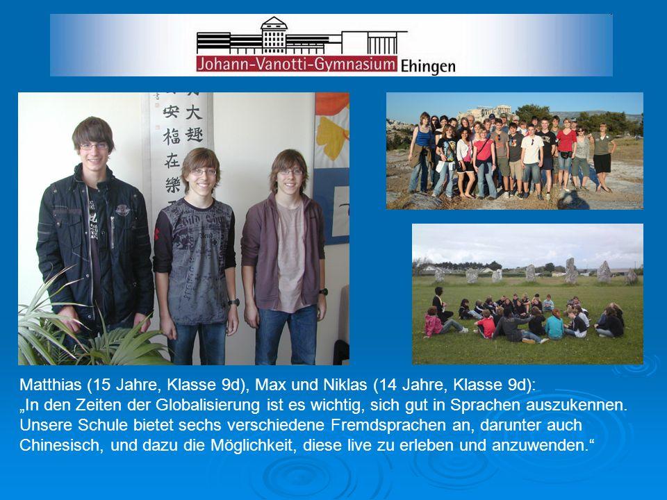 Matthias (15 Jahre, Klasse 9d), Max und Niklas (14 Jahre, Klasse 9d): In den Zeiten der Globalisierung ist es wichtig, sich gut in Sprachen auszukenne