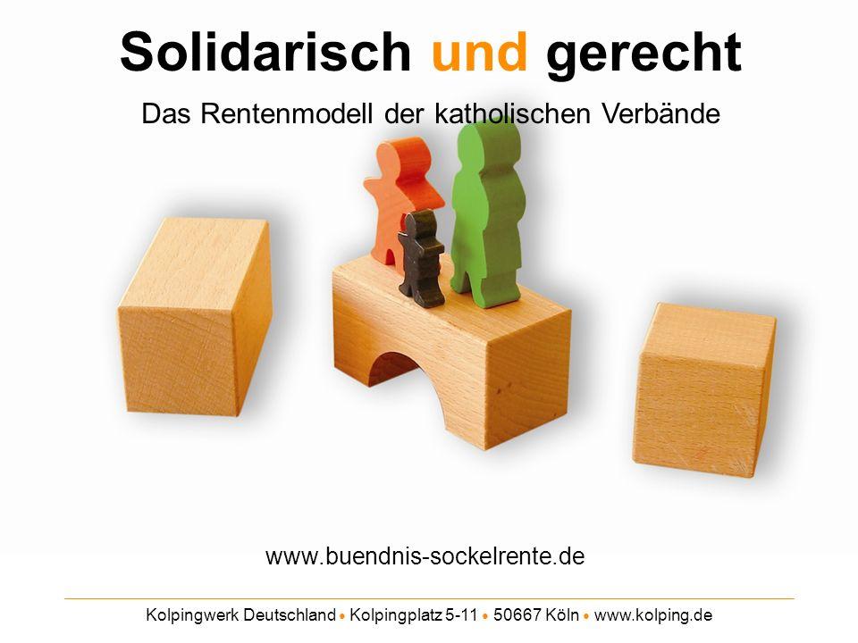 Kolpingwerk Deutschland Kolpingplatz 5-11 50667 Köln www.kolping.de Solidarisch und gerecht Das Rentenmodell der katholischen Verbände www.buendnis-sockelrente.de