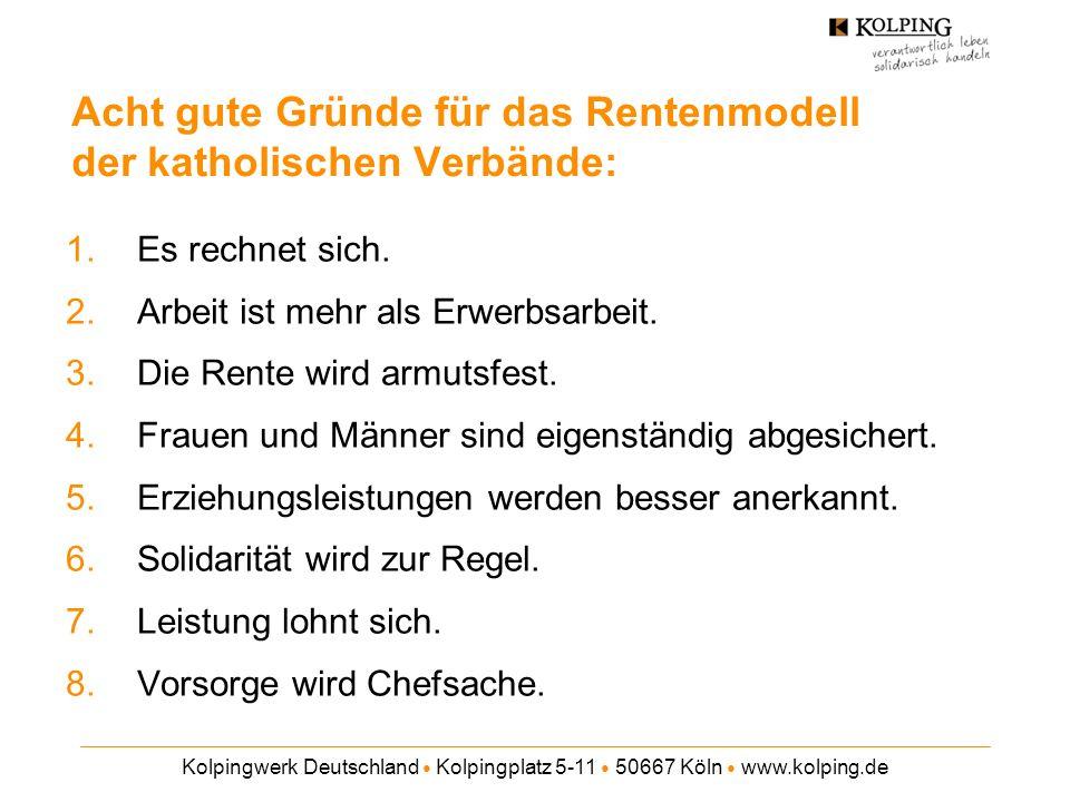 Kolpingwerk Deutschland Kolpingplatz 5-11 50667 Köln www.kolping.de Acht gute Gründe für das Rentenmodell der katholischen Verbände: 1.Es rechnet sich.