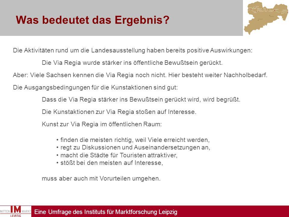 Eine Umfrage des Instituts für Marktforschung Leipzig Was bedeutet das Ergebnis? Die Aktivitäten rund um die Landesausstellung haben bereits positive