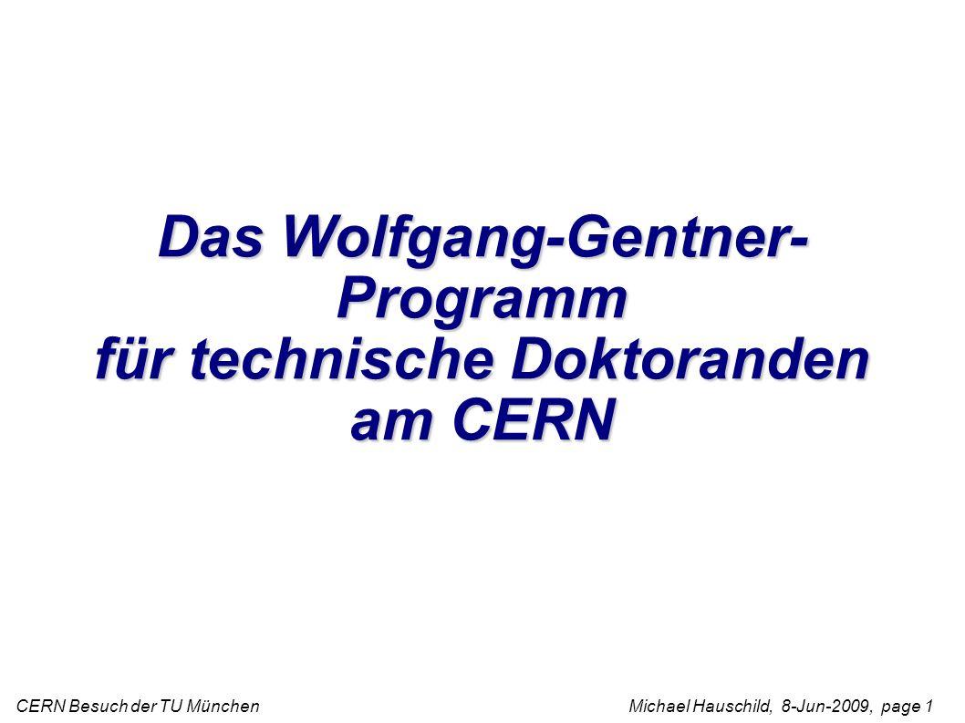 CERN Besuch der TU München Michael Hauschild, 8-Jun-2009, page 1 Das Wolfgang-Gentner- Programm für technische Doktoranden am CERN