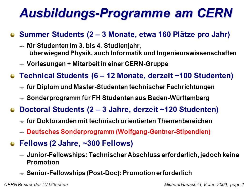 CERN Besuch der TU München Michael Hauschild, 8-Jun-2009, page 2 Ausbildungs-Programme am CERN Summer Students (2 – 3 Monate, etwa 160 Plätze pro Jahr) für Studenten im 3.