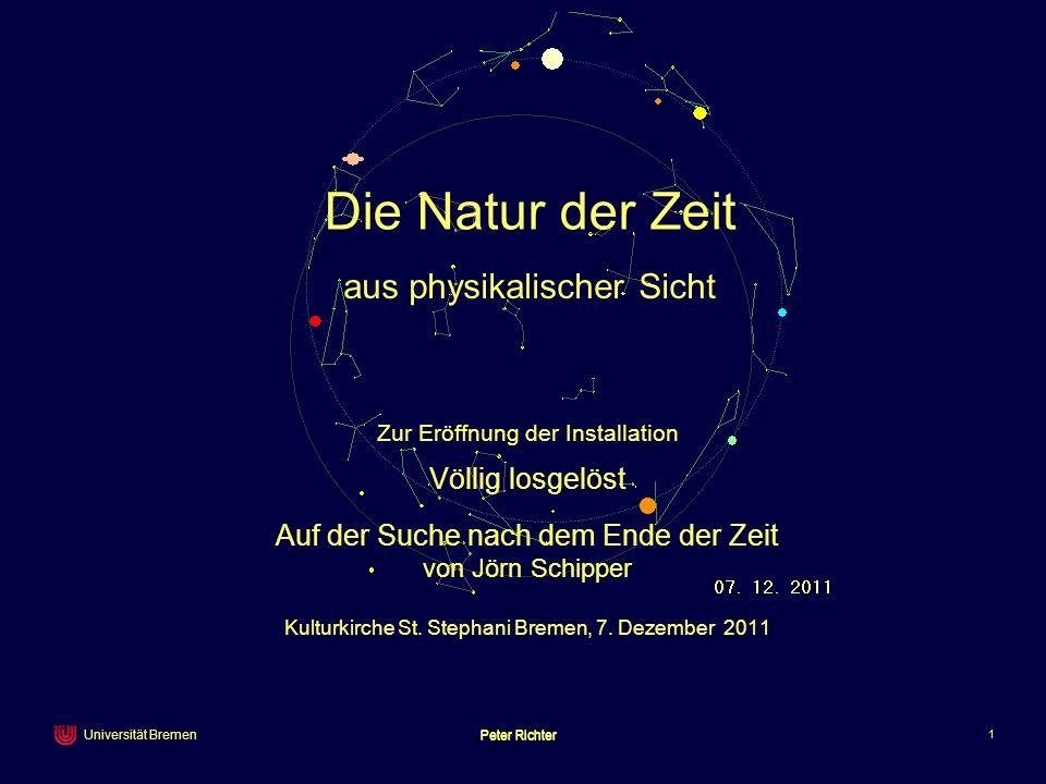 Peter Richter 1 Universität Bremen Die Natur der Zeit Zur Eröffnung der Installation Völlig losgelöst Auf der Suche nach dem Ende der Zeit von Jörn Sc