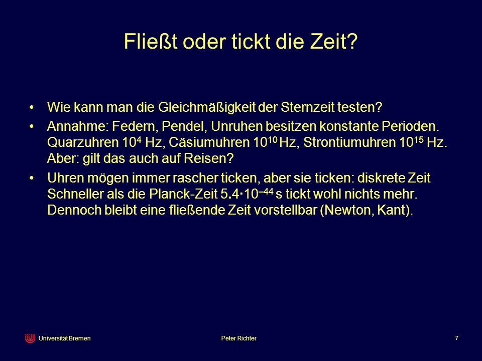 Peter Richter 7 Universität Bremen Fließt oder tickt die Zeit? Wie kann man die Gleichmäßigkeit der Sternzeit testen? Annahme: Federn, Pendel, Unruhen