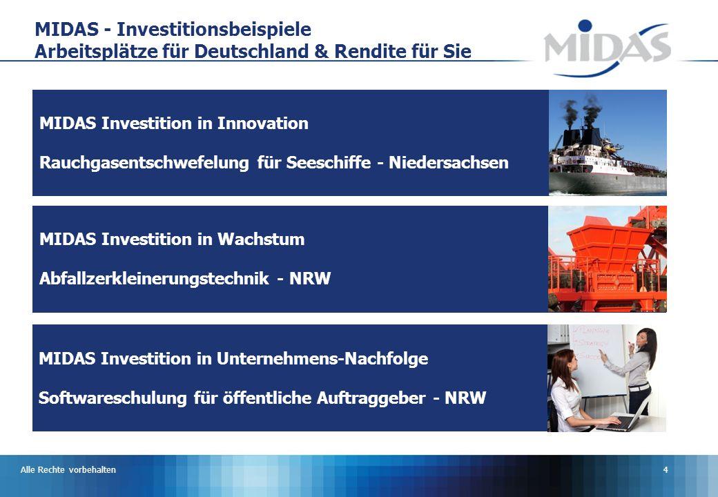Alle Rechte vorbehalten4 MIDAS Investition in Innovation Rauchgasentschwefelung für Seeschiffe - Niedersachsen MIDAS - Investitionsbeispiele Arbeitsplätze für Deutschland & Rendite für Sie MIDAS Investition in Wachstum Abfallzerkleinerungstechnik - NRW MIDAS Investition in Unternehmens-Nachfolge Softwareschulung für öffentliche Auftraggeber - NRW