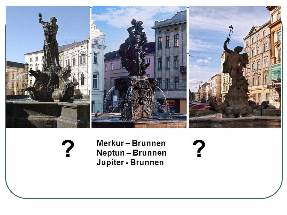 Merkur – Brunnen Neptun – Brunnen Jupiter - Brunnen ??