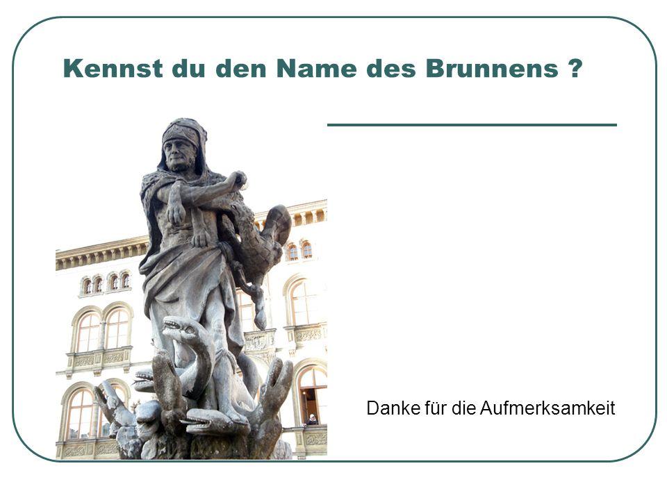 Kennst du den Name des Brunnens ? Danke für die Aufmerksamkeit