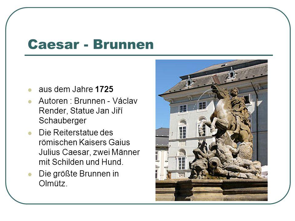 Caesar - Brunnen aus dem Jahre 1725 Autoren : Brunnen - Václav Render, Statue Jan Jiří Schauberger Die Reiterstatue des römischen Kaisers Gaius Julius