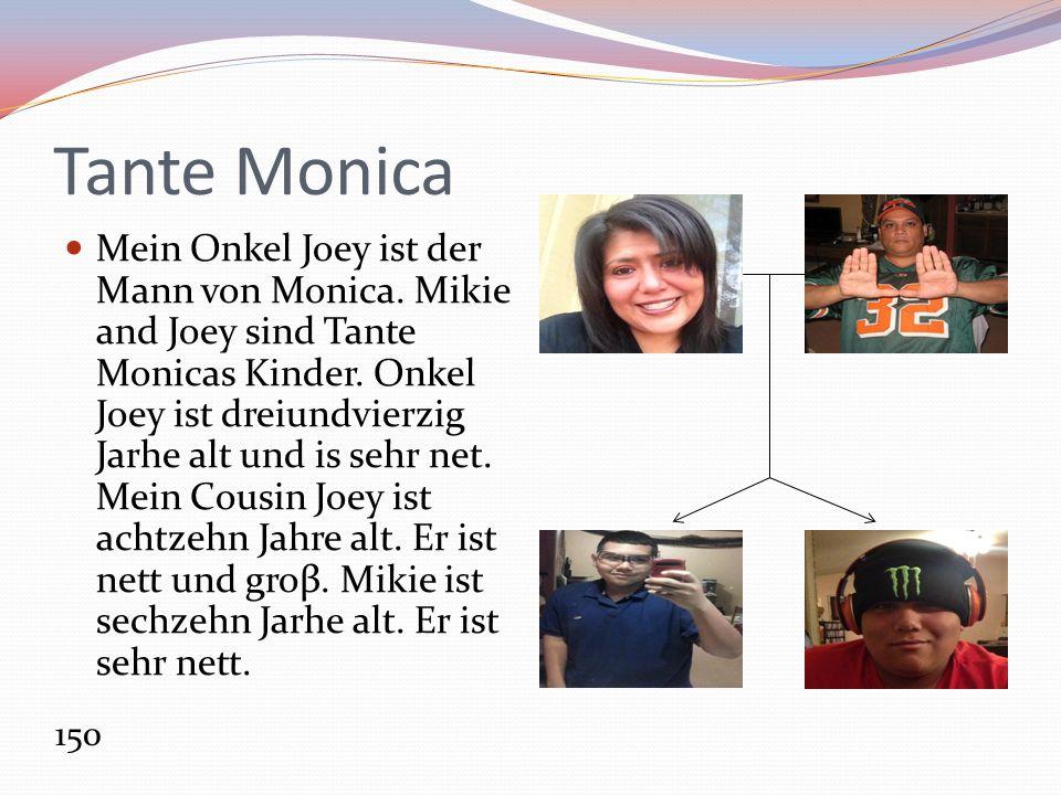 Tante Monica Mein Onkel Joey ist der Mann von Monica.